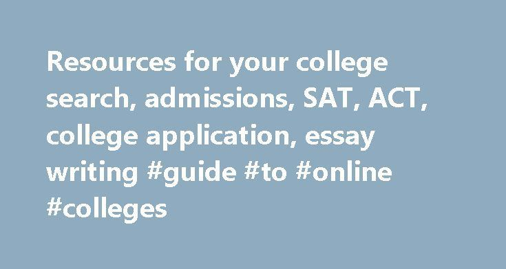 Resources for your college search, admissions, SAT, ACT, college - college application essay