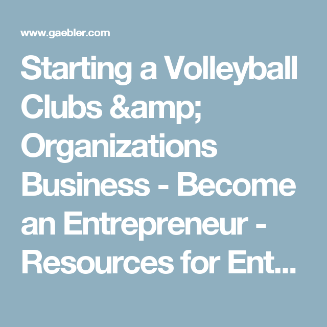 Starting A Volleyball Clubs Amp Organizations Business Become An Entrepreneur Resources For Volleyball Clubs Entrepreneur Resources Business Organization
