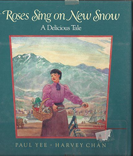 Roses Sing on New Snow: a Delicious Tale by Paul Yee