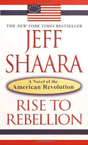 Rise To Rebellion A Novel Of The American Revolution Jeff Shaara
