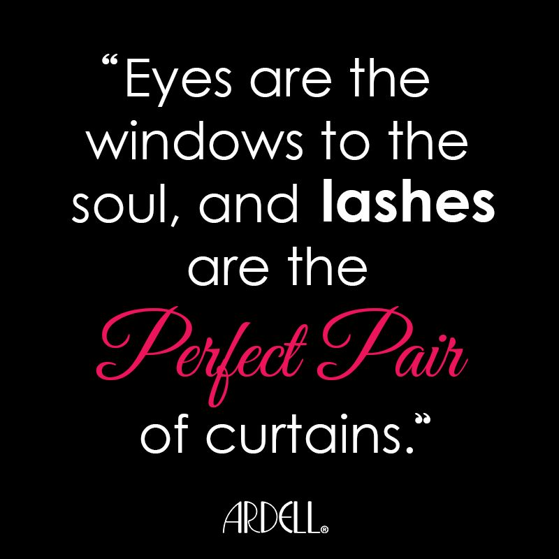 U201cEyes are the windows to the soul and LASHES are the perfect pair of curtains.u201d #ArdellQOTD # ...
