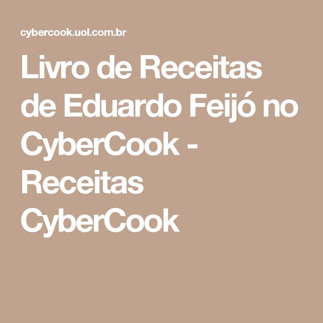 Livro de Receitas de Eduardo Feijó no CyberCook - Receitas CyberCook