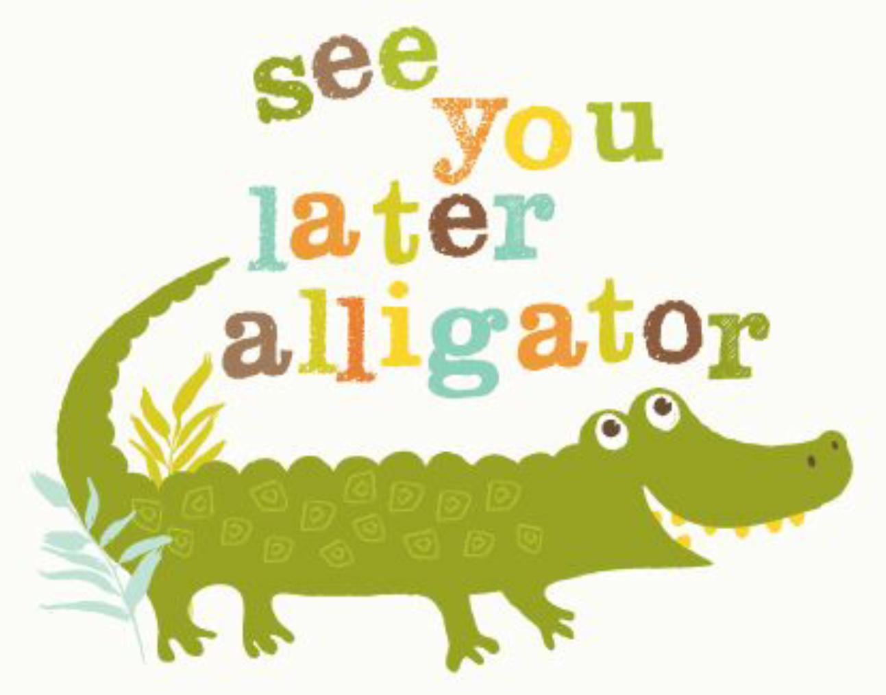 See You Later Alligator See You Later Alligator Alligator Cute Quotes