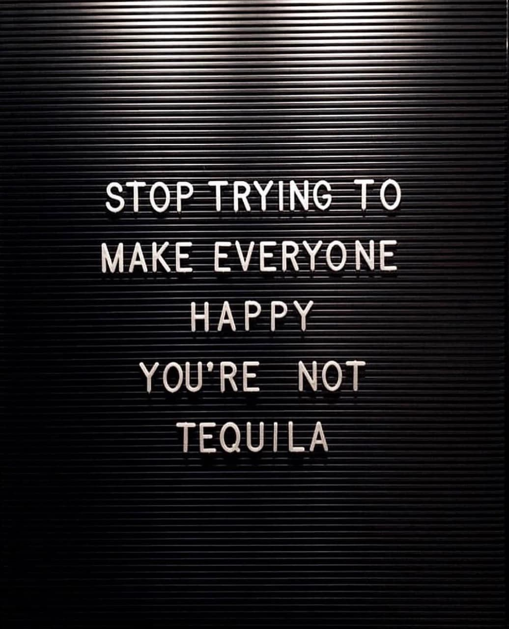 Stop Trying To Make Everyone Happy, You're Not Tequila