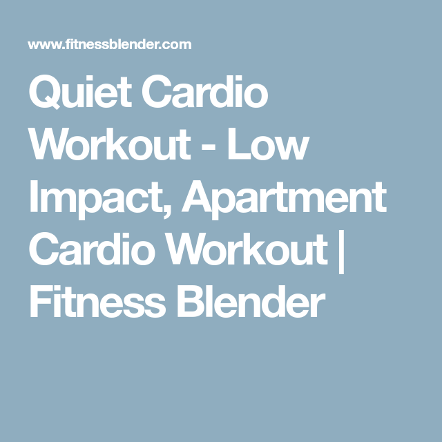 Quiet Cardio Workout Low Impact Apartment Fitness Blender Fitnessblendercardio