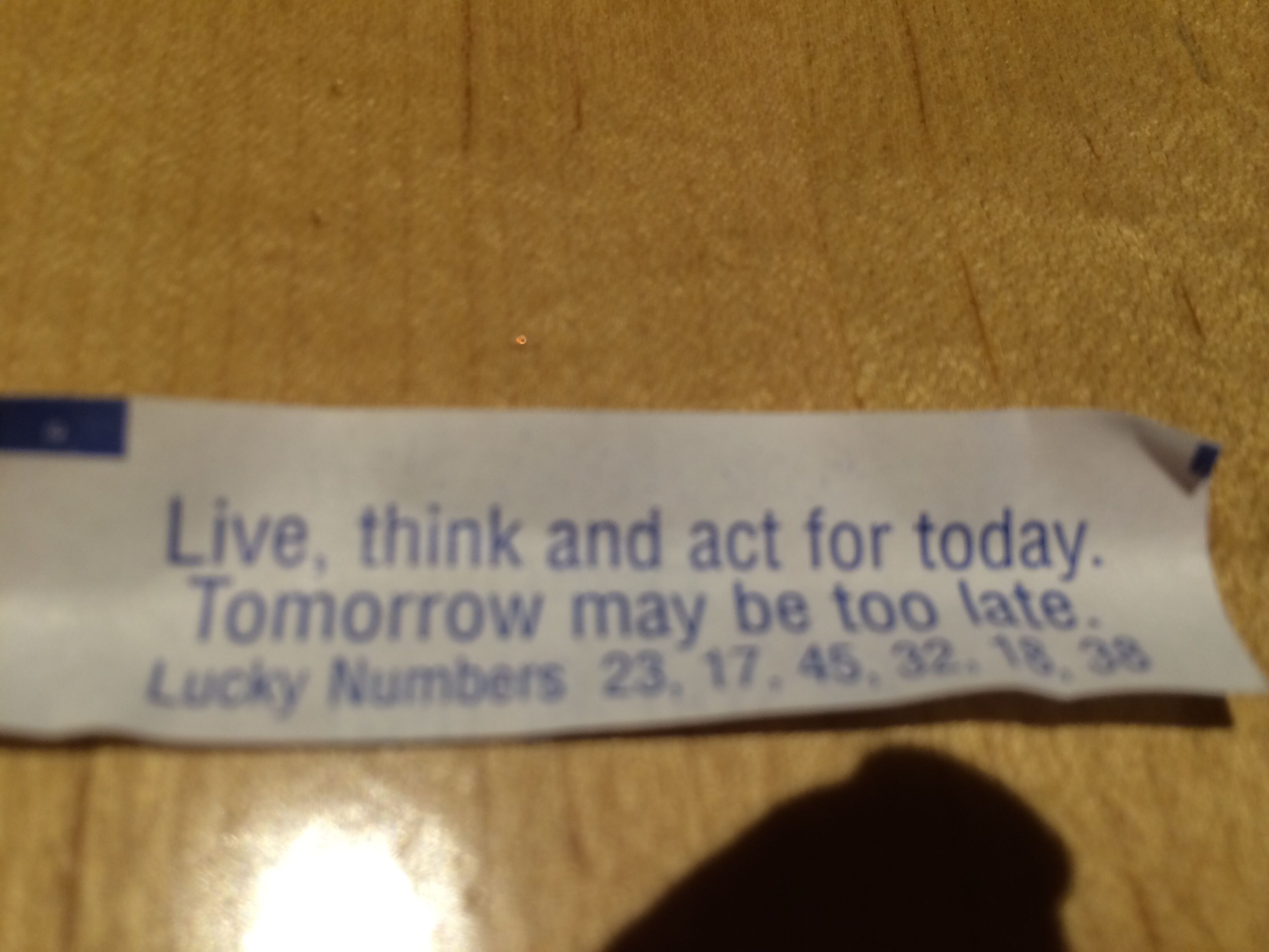 Live, think, and act for today. Tomorrow may be too late.
