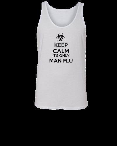 Keep Calm It's Only Man Flu - Unisex Tank