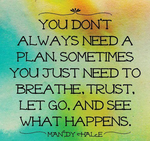 You Don T Always Need A Plan Sometimes You Just Need To Breathe