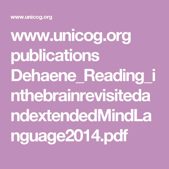 www.unicog.org publications Dehaene_Reading_inthebrainrevisitedandextendedMindLanguage2014.pdf