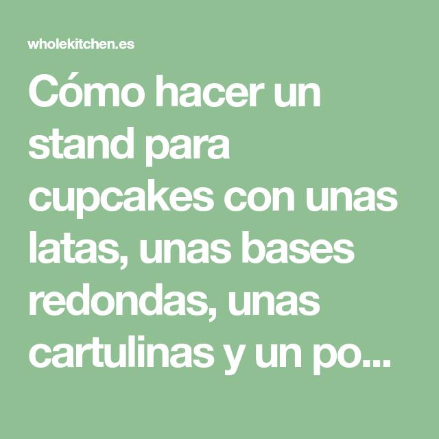 Cómo hacer un stand para cupcakes con unas latas, unas bases ...