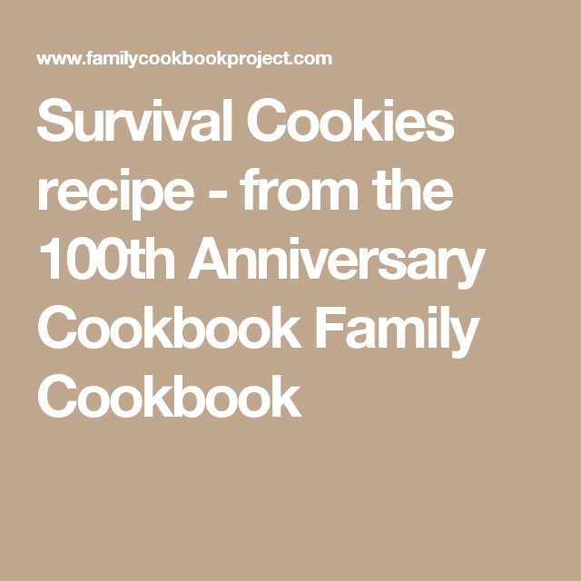 Survival Cookies recipe - from the 100th Anniversary Cookbook                                Family Cookbook