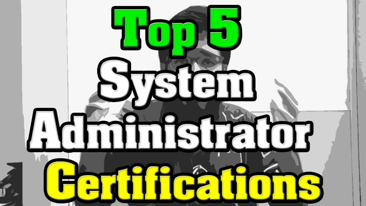 Top  System Administrator Certifications Want To Get A Job To