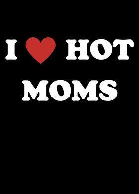 I Love Hot Moms Gay Funny Lesbian Bisexual Heart Awareness Pride Mom C