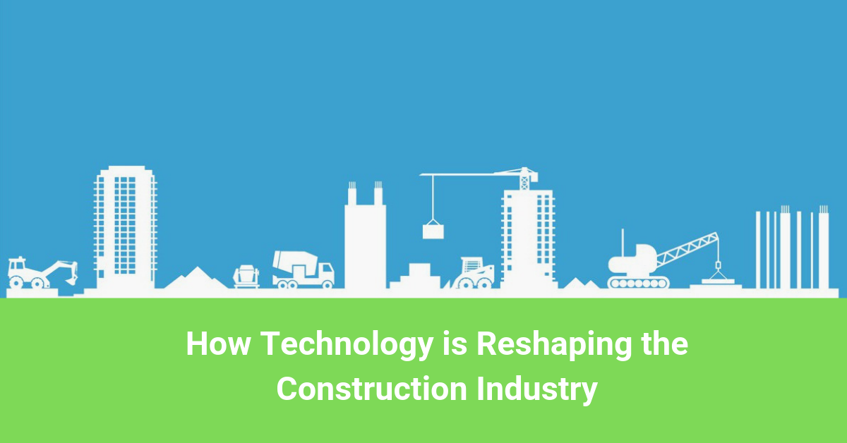 How Technology Is Reshaping The Construction Industry In 2020 Construction Project Management Software Healthcare Solutions Construction Estimating Software