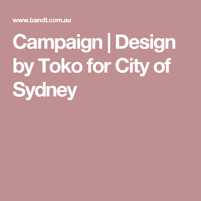 Campaign | Design by Toko for City of Sydney