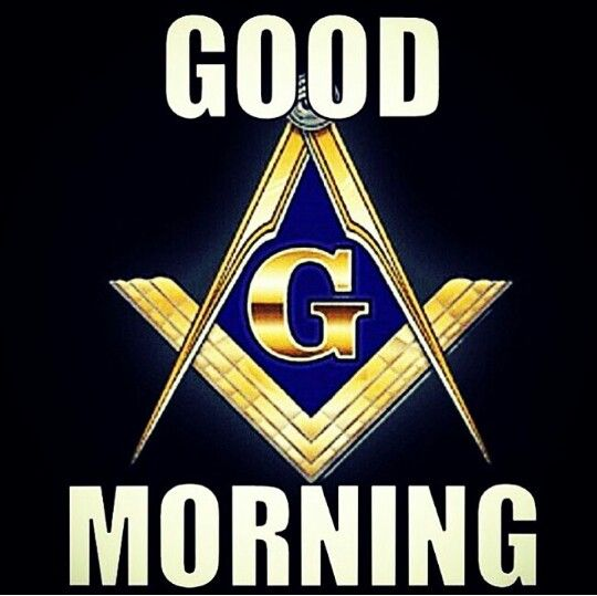 G\OOD MORNING | Masonic Light Prince Hall Affiliated Monarch