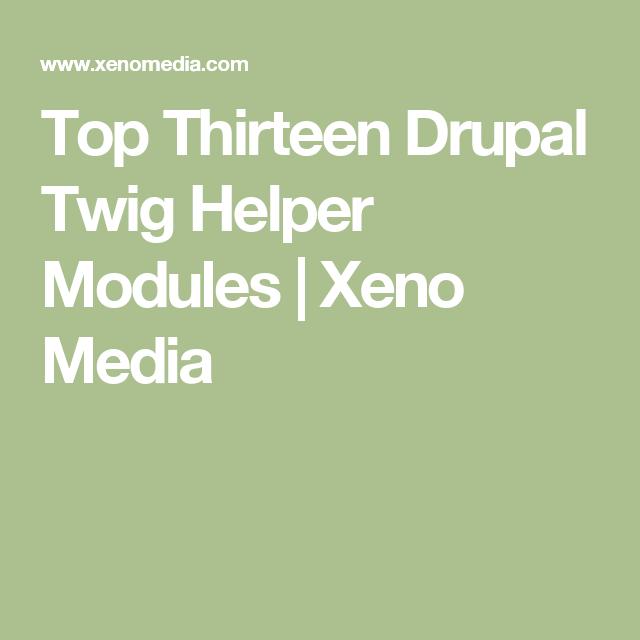 Top Thirteen Drupal Twig Helper Modules | Xeno Media