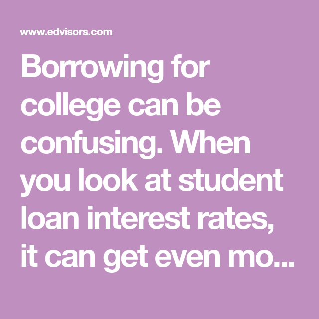 Borrowing For College Can Be Confusing When You Look At Student Loan Interest Rates It Can Get Student Loan Interest Student Loans Financial Aid For College