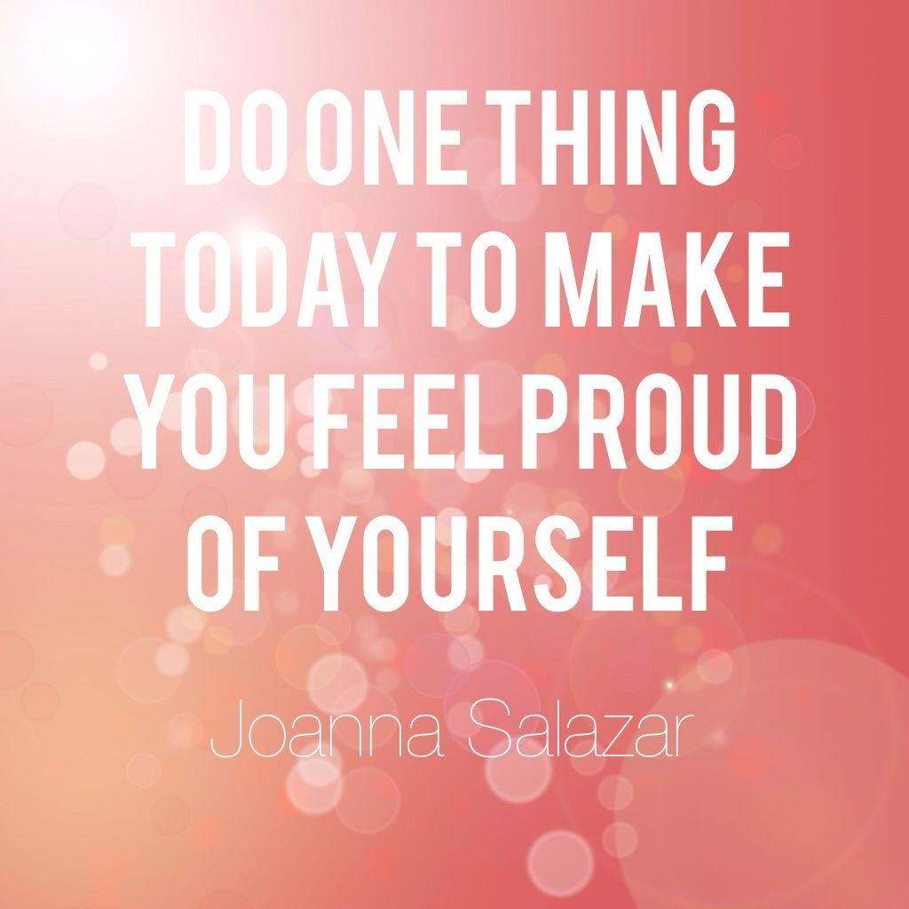 Do One Thing Today To Make You Feel Proud Of Yourself Quote