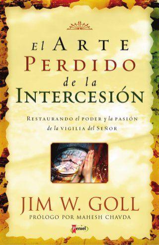 Jim W Goll El Arte Perdido De La Intercesion Christian Books Books To Read Best Books To Read