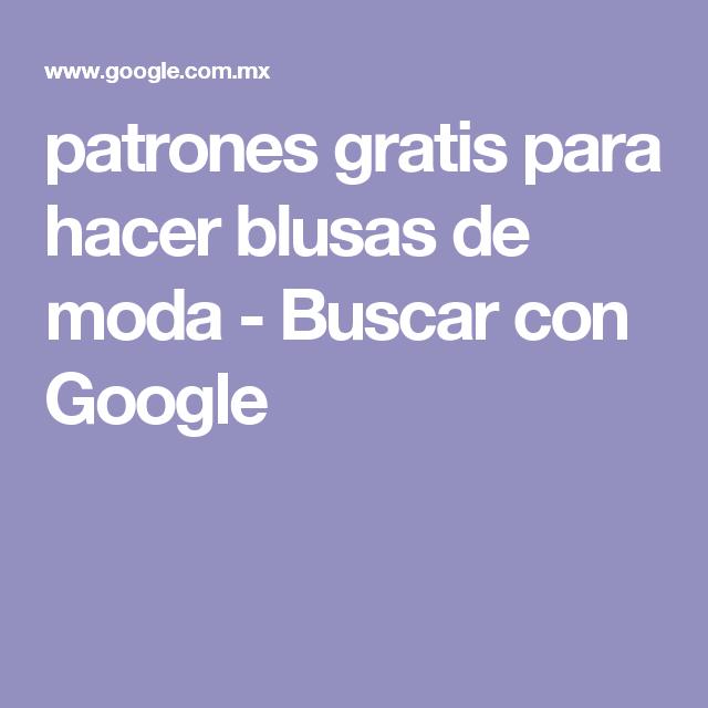 patrones gratis para hacer blusas de moda - Buscar con Google