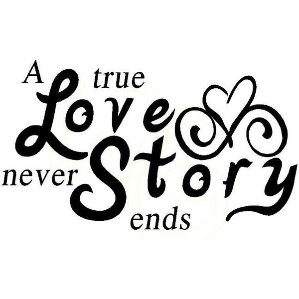 A True Love Story Never Ends Quote: A True Love Story Never Ends Vinyl Quote ($16) Liked On