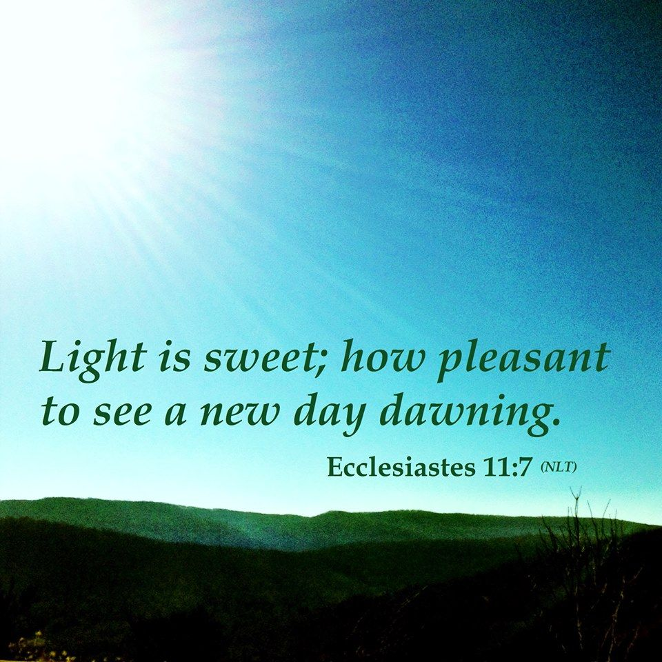 Light is sweet; how pleasant to see a new day dawning