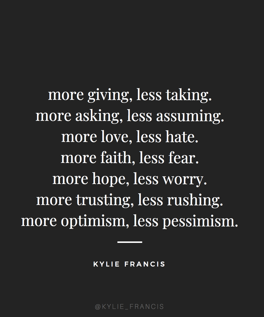 More Giving Less Taking More Asking Less Assuming More Love Less