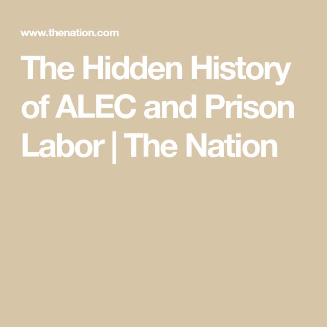 The Hidden History Of Alec And Prison Labor Prison History Labor
