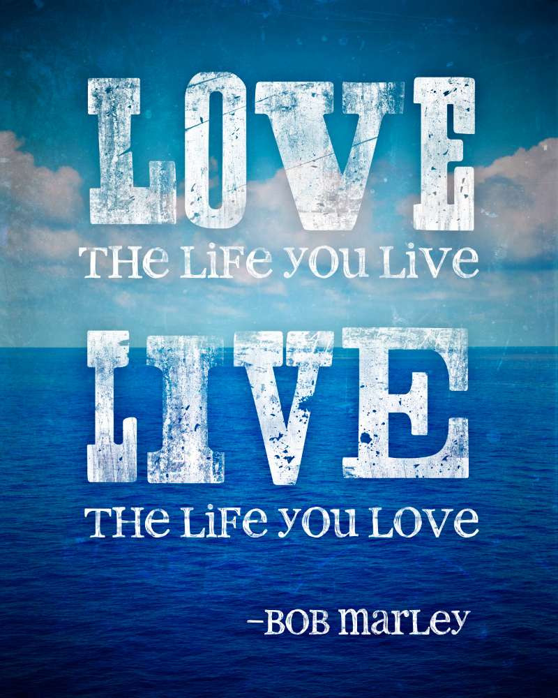 Love Quotes About Life: Live The Life You Love - Bob Marley Quote