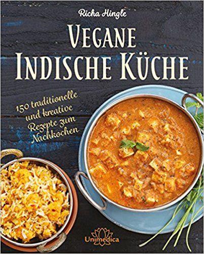 Vegane Indische Küche Traditionelle und kreative Rezepte zum
