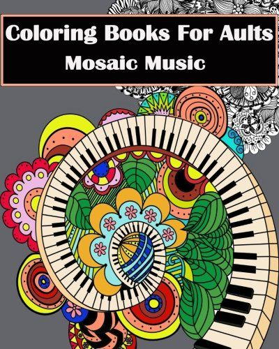 Coloring Books For Adults Mosaic Music Featuring 30 Stress Relieving Designs Of Musical Instruments Looking