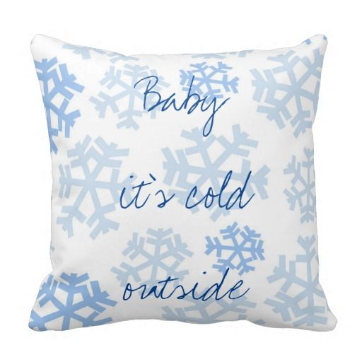 Baby it's cold outside Pillow www.zazzle.com/kalivaly #kalivaly