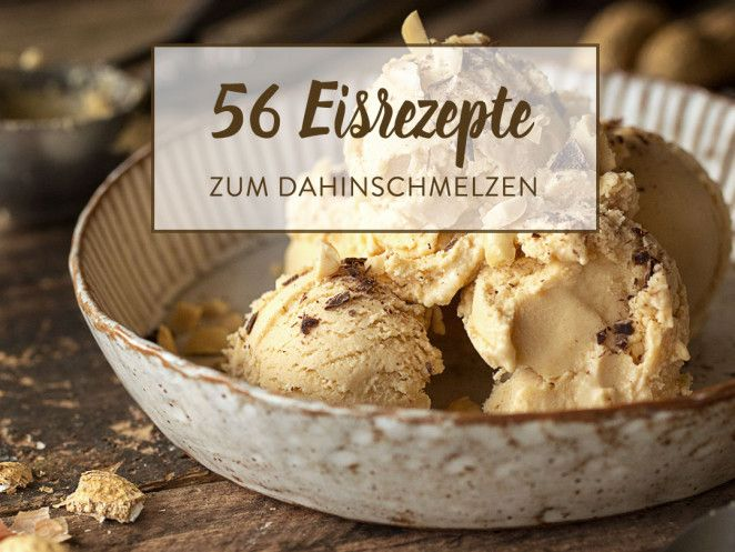 Mit Und Ohne Eismaschine Die 56 Leckersten Eisrezepte Eis Rezepte Lecker Und Italienisches Eis Rezept