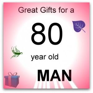 Gifts For An 80 Year Old Man