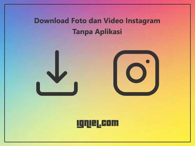 Cara Download Foto Dan Video Instagram Tanpa Aplikasi Igniel Marketing Instagram Membaca