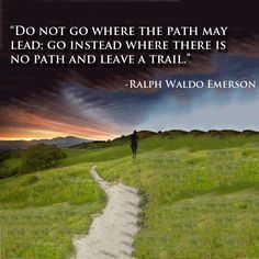 Do Not Go Where The Path May Lead Go Instead Where There Is No