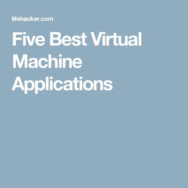 Five Best Virtual Machine Applications