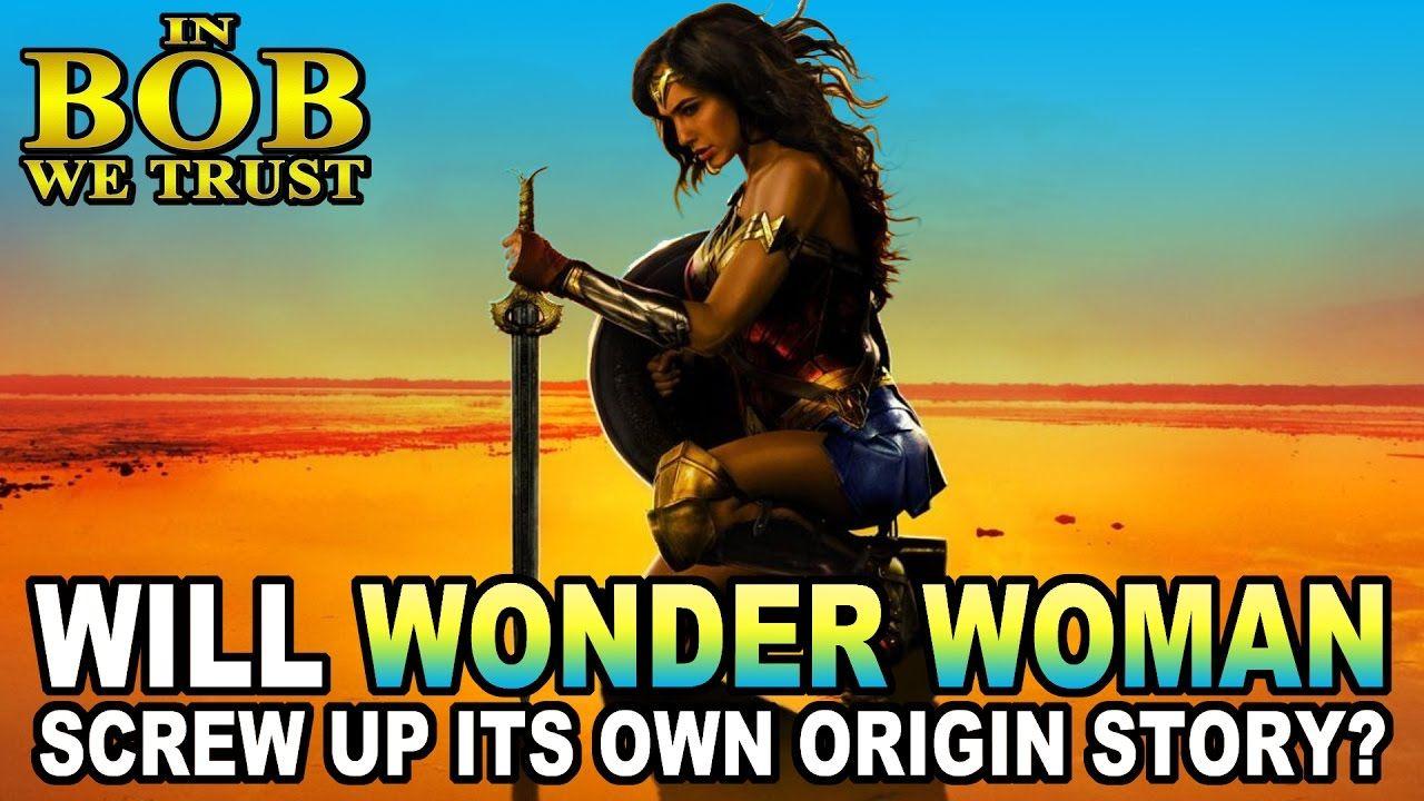 In Bob We Trust - WILL WONDER WOMAN SCREW UP ITS ORIGIN STORY?