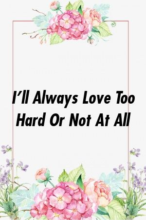 Fiona Lewis Describe I'll Always Love Too Hard Or Not At All