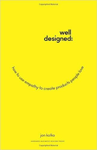 Amazon.com: Well-Designed: How to Use Empathy to Create Products People Love (9781625274793): Jon Kolko: Books