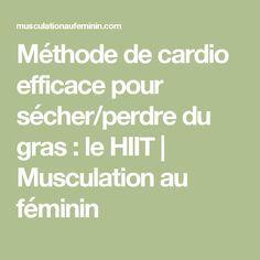 Méthode de cardio efficace pour sécher/perdre du gras : le HIIT | Musculation au féminin
