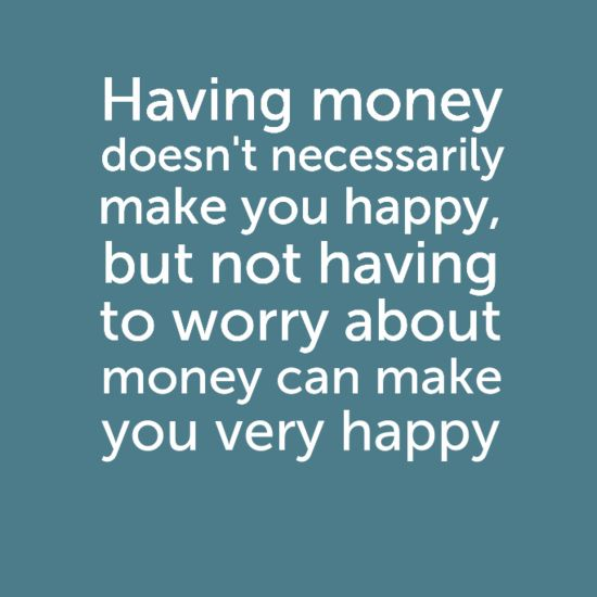 Having Money Doesnt Necessarily Make You Happy But Not Having To