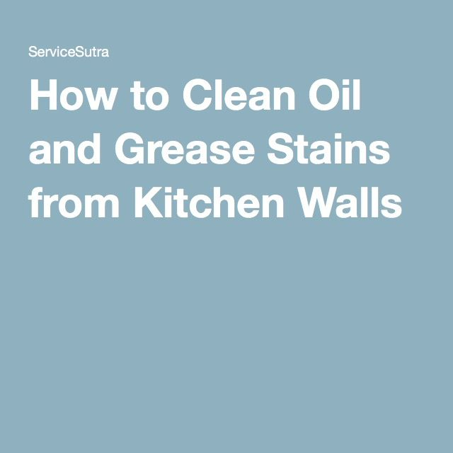 How to Clean Oil and Grease Stains from Kitchen Walls | Good