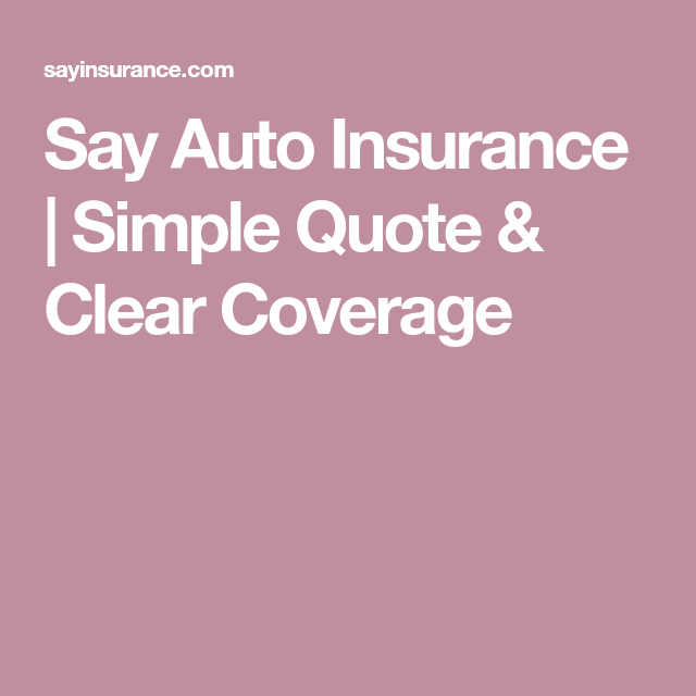 Say Auto Insurance | Simple Quote & Clear Coverage in 2020 ...