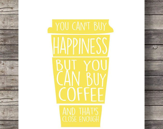 Coffee quote You can\'t buy happiness but you can buy coffee, As seen ...
