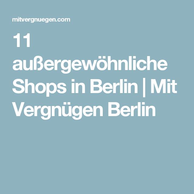 11 außergewöhnliche Shops in Berlin | Mit Vergnügen Berlin
