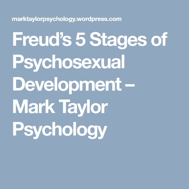 5 stages of psychosexual development according to freud