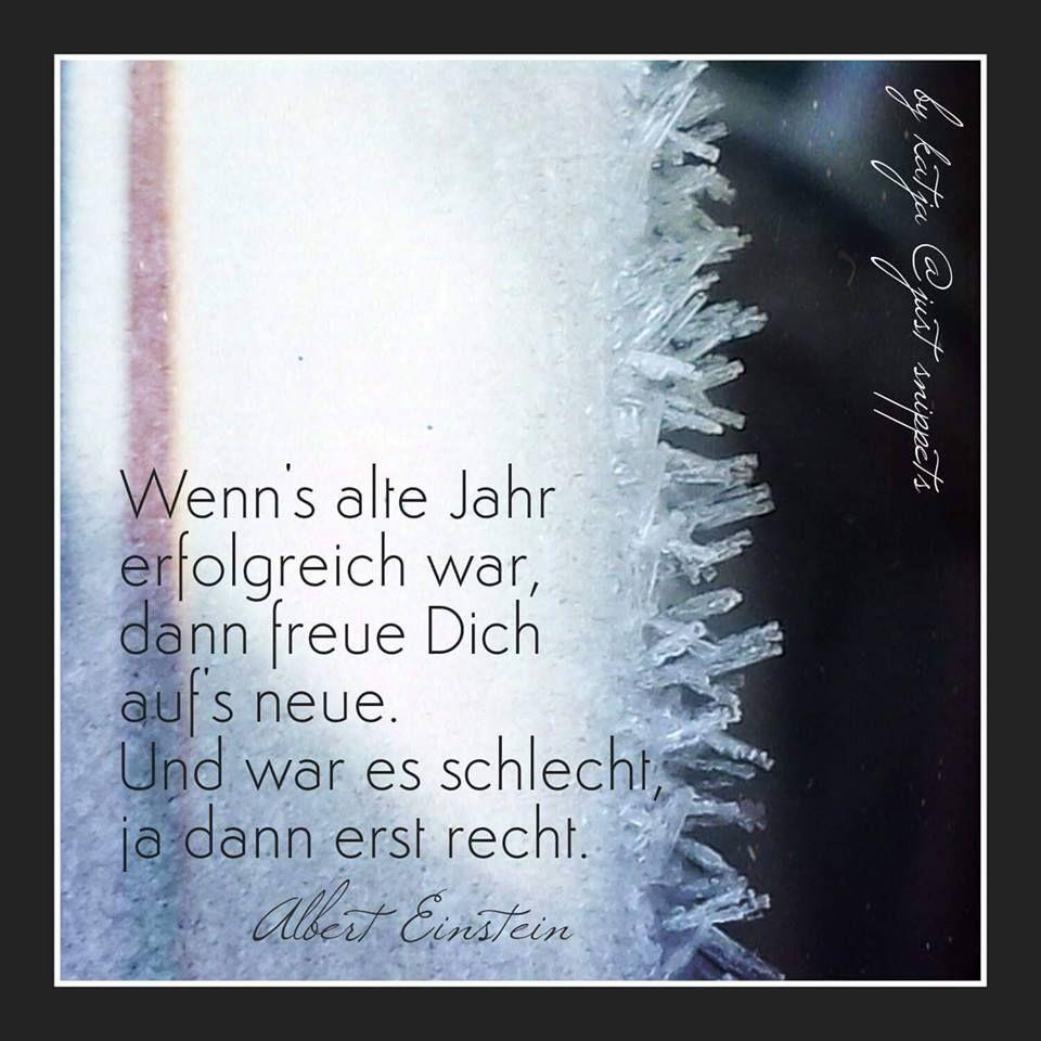 Wenn S Alte Jahr Erfolgreich War Dann Freue Dich Auf S Neue Und War Es Schlecht Ja Dann Erst Recht Albert Einstein Zitate Einstein Zitate Gutes Neues Jahr