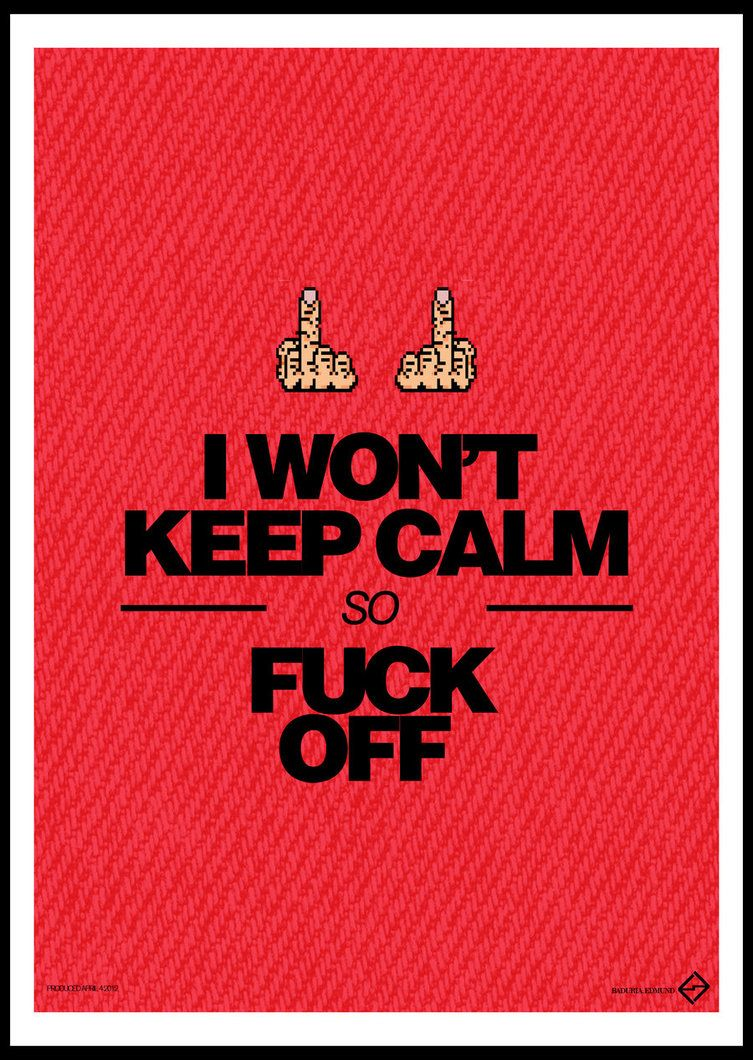 Fuck Off Quotes Keep Calm And.wait No Laughs  Pinterest  Calming Humor